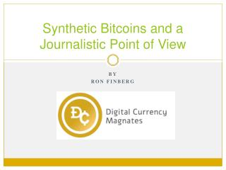 Synthetic Bitcoins and a Journalistic Point of View