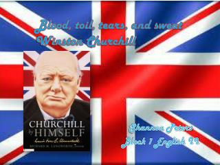 Blood, toil, tears, and  sweat Winston Churchill