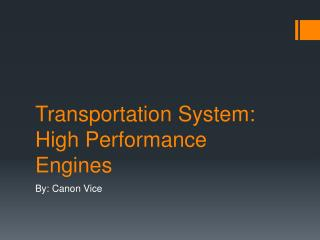 Transportation System: High Performance Engines
