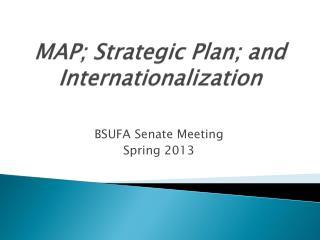 MAP; Strategic Plan; and Internationalization
