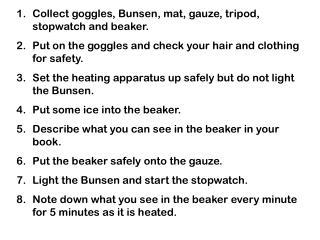 Collect goggles, Bunsen, mat, gauze, tripod, stopwatch and beaker.