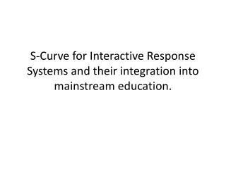 S-Curve for Interactive Response Systems and their integration into mainstream education.