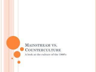 Mainstream vs. Counterculture