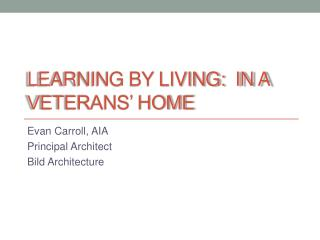 Learning by Living:   in a Veterans� Home