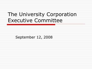 The University Corporation Executive Committee