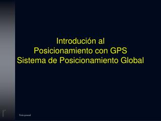 Introdución  al  Posicionamiento con GPS Sistema de Posicionamiento Global