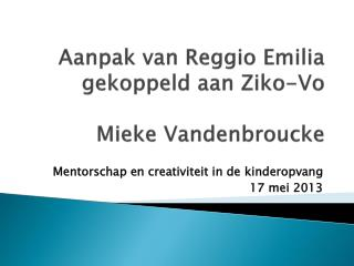 Aanpak van  Reggio Emilia  gekoppeld aan  Ziko -Vo Mieke  Vandenbroucke