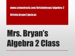 Mrs. Bryan's Algebra 2 Class