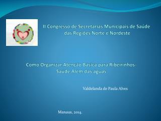II Congresso de Secretarias  M unicipais  de Saúde  das  R egiões Norte e Nordeste