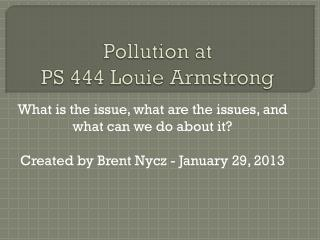 Pollution at  PS 444 Louie Armstrong
