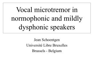 Vocal microtremor in normophonic and mildly dysphonic speakers