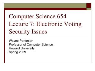 Computer Science 654 Lecture 7: Electronic Voting  Security Issues