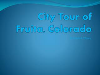 City Tour of  Fruita , Colorado