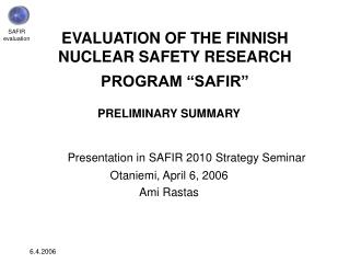 "EVALUATION OF THE FINNISH NUCLEAR SAFETY RESEARCH PROGRAM ""SAFIR"""