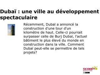 Récemment, Dubaï a annoncé la  construction d'une tour d'un  kilomètre de haut. Celle-ci pourrait