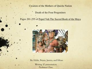 Creation of the Mothers of Quiche Nation  Death of the Four Progenitors