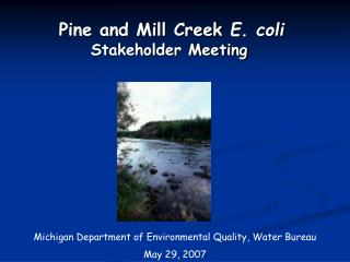 Pine and Mill Creek  E. coli Stakeholder Meeting