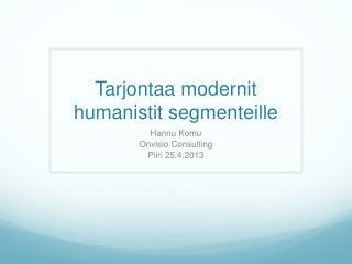 Tarjontaa modernit humanistit segmenteille
