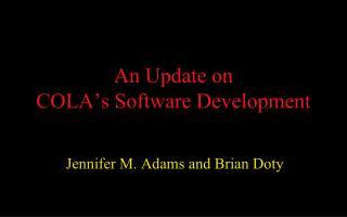 An Update on  COLA's Software Development