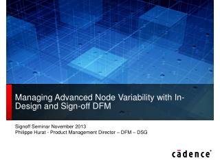 Managing�Advanced Node�Variability with In-Design and Sign-off DFM