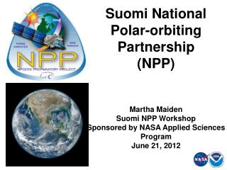 Suomi National Polar-orbiting Partnership (NPP) Martha  Maiden Suomi  NPP Workshop