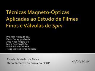Técnicas  Magneto-Ópticas  Aplicadas ao Estudo de Filmes Finos e  V álvulas de  S pin