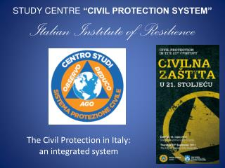 "STUDY CENTRE  "" CIVIL PROTECTION SYSTEM""  Italian Institute of Resilience"