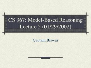 CS 367: Model-Based Reasoning Lecture 5 (01/29/2002)