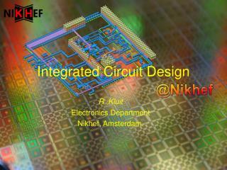 R. Kluit Electronics Department Nikhef, Amsterdam.