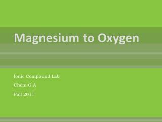 Magnesium to Oxygen