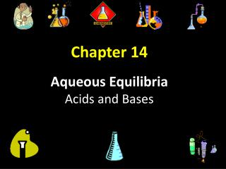 Chapter 14  Aqueous Equilibria Acids and Bases