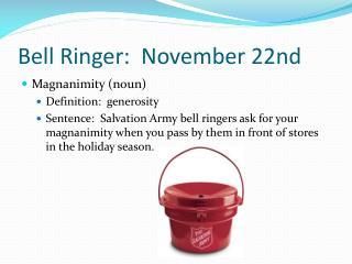 Bell Ringer:  November 22nd