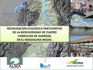 RESTAURACIÓN ECOLÓGICA PARTICIPATIVA  DE LA BIODIVERSIDAD DE CUATRO  COMPLEJOS DE HUMEDAL