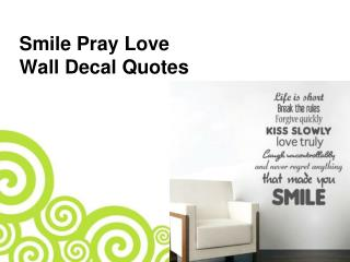 Smile Pray Love Wall Decal Quotes