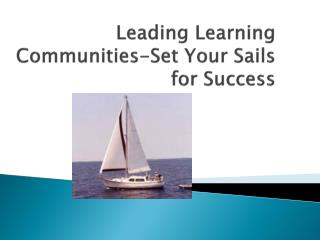 Leading Learning Communities-Set Your Sails for Success