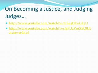 On Becoming a Justice, and Judging  Judges…