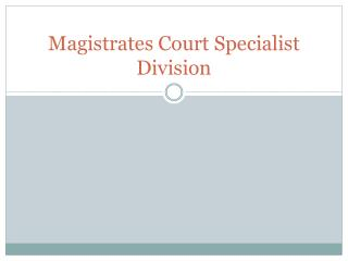 Magistrates Court Specialist Division