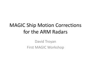 MAGIC Ship Motion Corrections for the ARM Radars