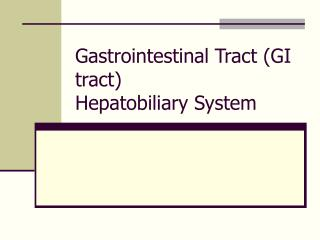 Gastrointestinal Tract (GI tract) Hepatobiliary System