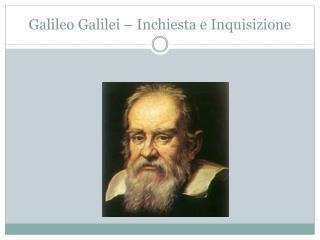 Galileo Galilei – Inchiesta e Inquisizione