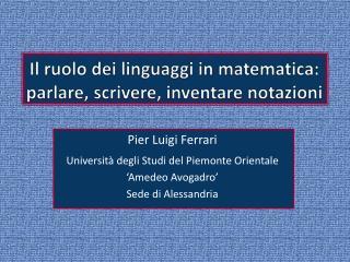 Il ruolo dei linguaggi in matematica: parlare, scrivere, inventare notazioni