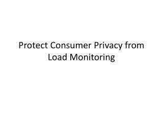 Protect Consumer Privacy from Load Monitoring