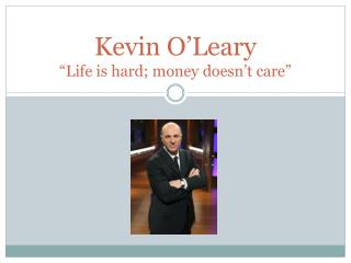 "Kevin O'Leary ""Life is hard; money doesn't care"""