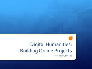 Digital Humanities: Building Online Projects