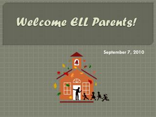 S Welcome ELL Parents!