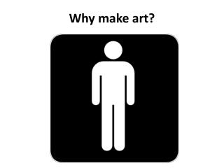 Why make art?