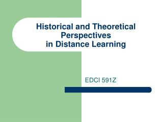 Historical and Theoretical Perspectives in Distance Learning