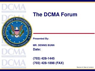 The DCMA Forum Presented By: MR. DENNIS BUNN Date: (703) 428-1445 (703) 428-1898 (FAX)