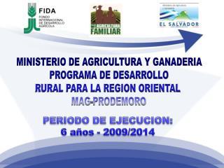 MINISTERIO DE AGRICULTURA Y GANADERIA PROGRAMA DE DESARROLLO RURAL PARA LA REGION ORIENTAL