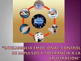 �Inteligencia emocional, control de impulsos y tolerancia a la frustraci�n�